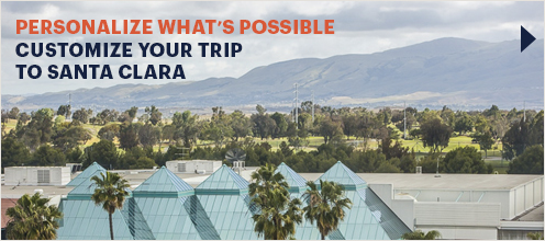 Personalize What's Possible. Customize your trip to Santa Clara