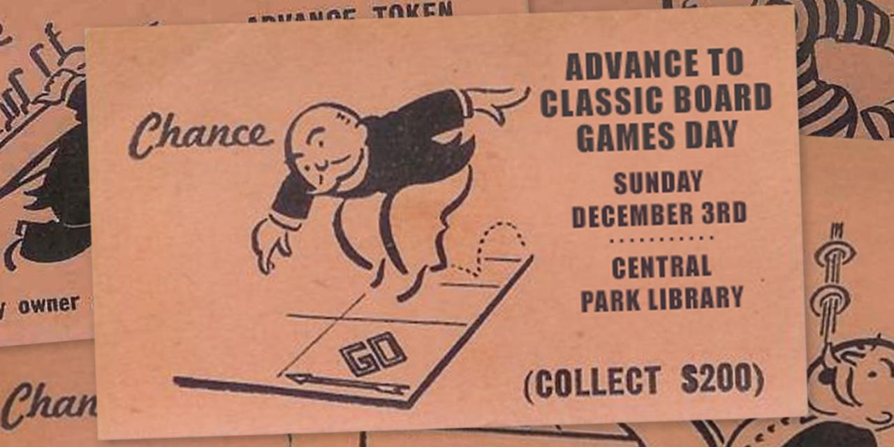 "monopoly card that says ""advance to classic board game day. Sunday December 3rd. Central Park Library."""