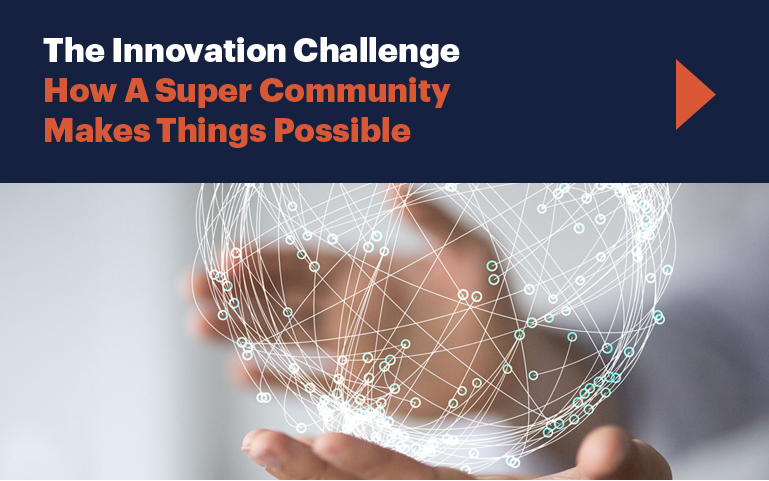The Innovation Challenge. How a Super Community Makes Things Possible.